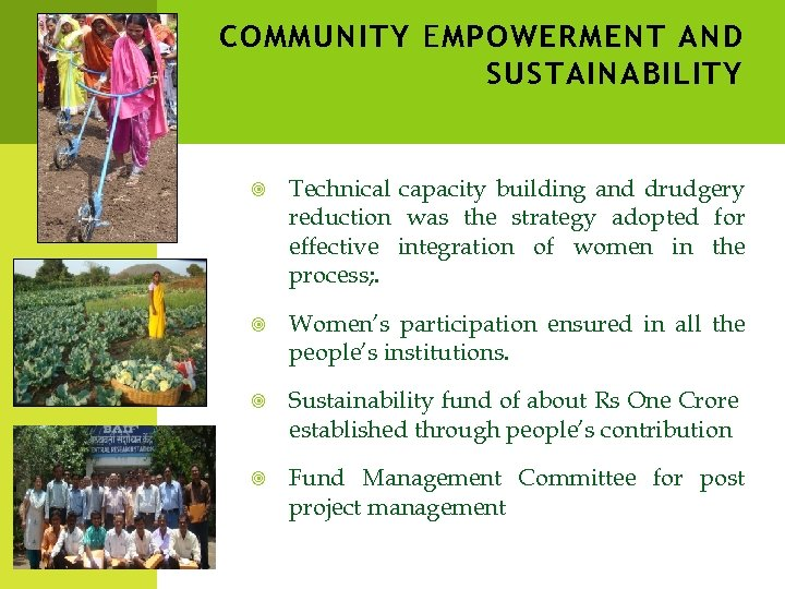 COMMUNITY EMPOWERMENT AND SUSTAINABILITY Technical capacity building and drudgery reduction was the strategy adopted