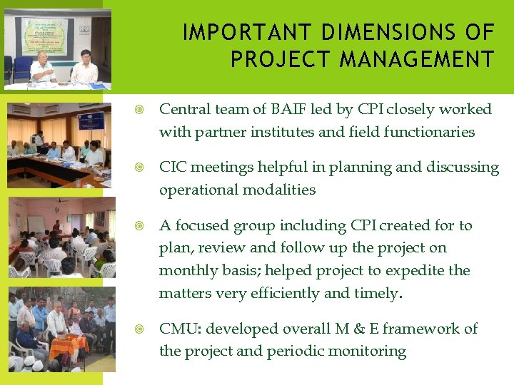 IMPORTANT DIMENSIONS OF PROJECT MANAGEMENT Central team of BAIF led by CPI closely worked