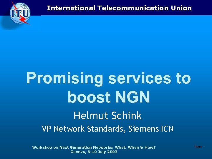 International Telecommunication Union Promising services to boost NGN Helmut Schink VP Network Standards, Siemens