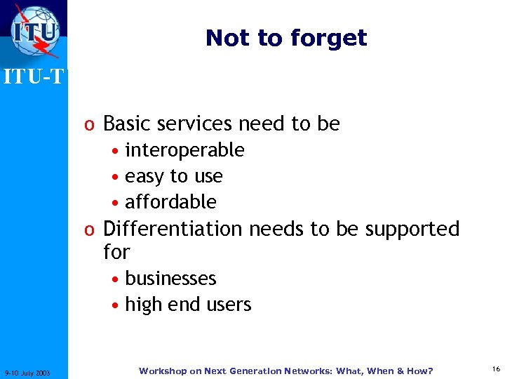Not to forget ITU-T o Basic services need to be • interoperable • easy