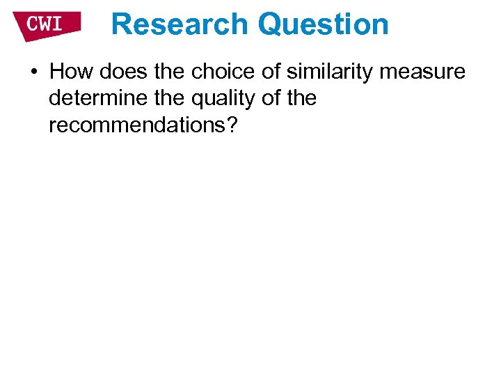 Research Question • How does the choice of similarity measure determine the quality of
