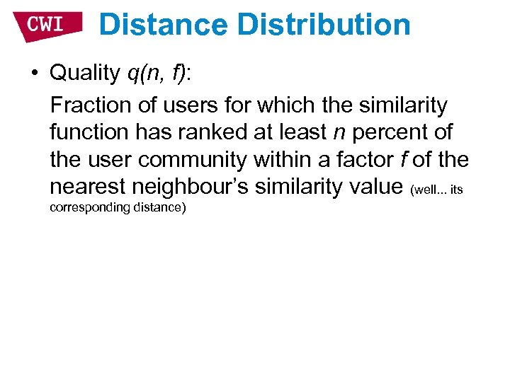Distance Distribution • Quality q(n, f): Fraction of users for which the similarity function