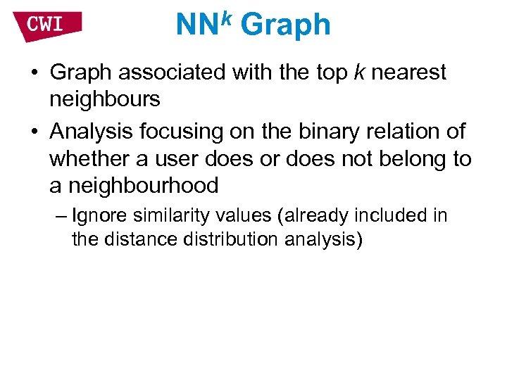 NNk Graph • Graph associated with the top k nearest neighbours • Analysis focusing