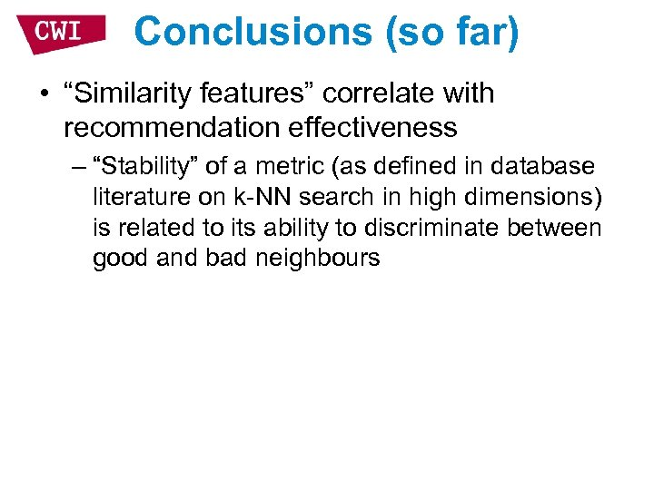 """Conclusions (so far) • """"Similarity features"""" correlate with recommendation effectiveness – """"Stability"""" of a"""