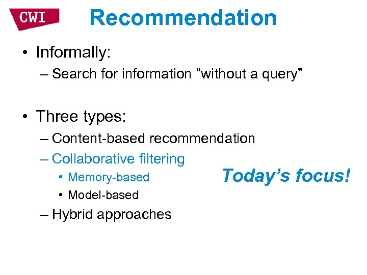 """Recommendation • Informally: – Search for information """"without a query"""" • Three types: –"""
