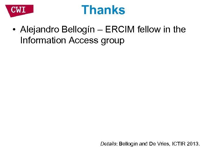 Thanks • Alejandro Bellogín – ERCIM fellow in the Information Access group Details: Bellogín