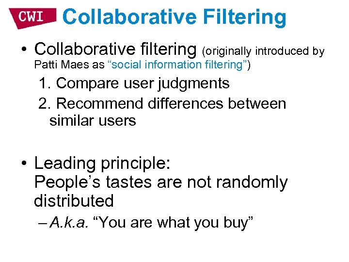 """Collaborative Filtering • Collaborative filtering (originally introduced by Patti Maes as """"social information filtering"""")"""