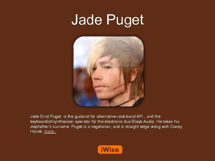 Jade Puget Jade Errol Puget is the guitarist for alternative-rock band AFI , and