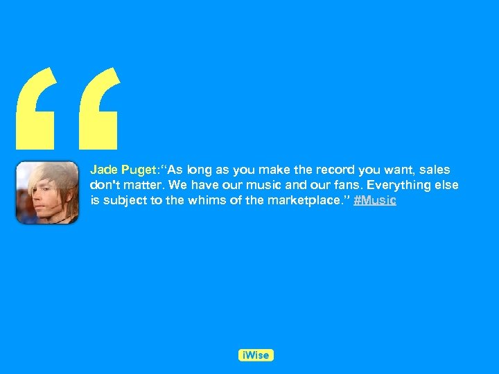 """"""" Jade Puget: """"As long as you make the record you want, sales don't"""