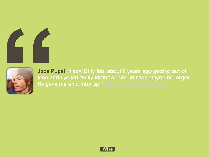 """"""" Jade Puget: """"I saw Billy Idol about 6 years ago getting out of"""
