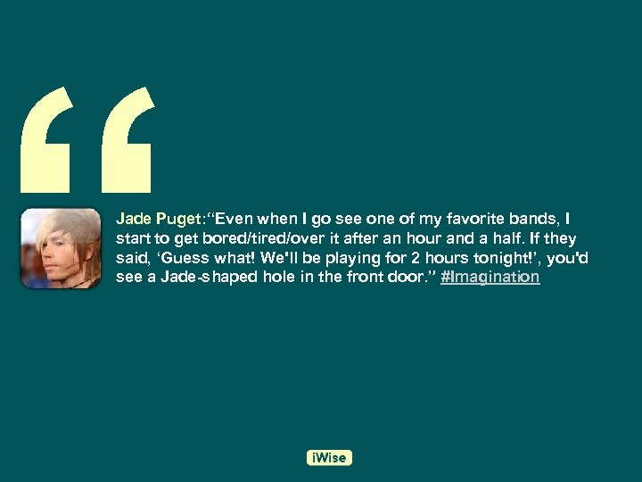 """"""" Jade Puget: """"Even when I go see one of my favorite bands, I"""