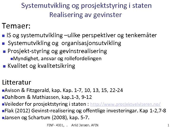 Systemutvikling og prosjektstyring i staten Realisering av gevinster Temaer: IS og systemutvikling –ulike perspektiver