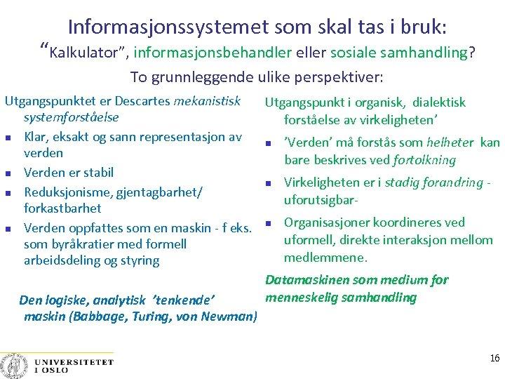 """Informasjonssystemet som skal tas i bruk: """"Kalkulator"""", informasjonsbehandler eller sosiale samhandling? To grunnleggende ulike"""