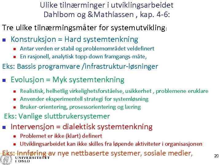Ulike tilnærminger i utviklingsarbeidet Dahlbom og &Mathiassen , kap. 4‐ 6: Tre ulike tilnærmingsmåter