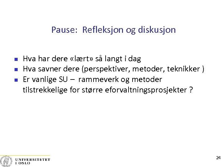 Pause: Refleksjon og diskusjon Hva har dere «lært» så langt i dag Hva savner