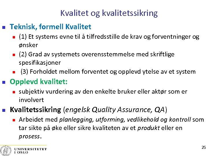 Kvalitet og kvalitetssikring Teknisk, formell Kvalitet Opplevd kvalitet: (1) Et systems evne til å