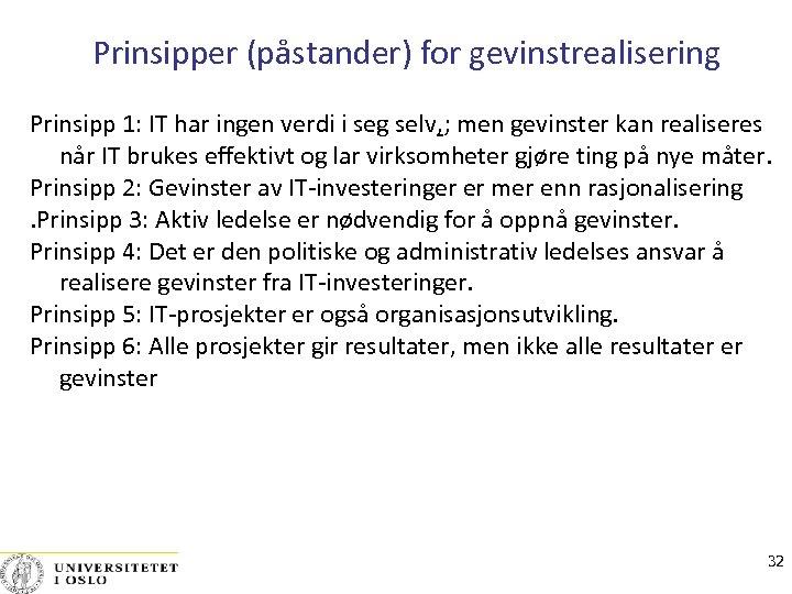 Prinsipper (påstander) for gevinstrealisering Prinsipp 1: IT har ingen verdi i seg selv, ;