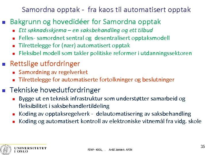 Samordna opptak ‐ fra kaos til automatisert opptak Bakgrunn og hovedidéer for Samordna opptak