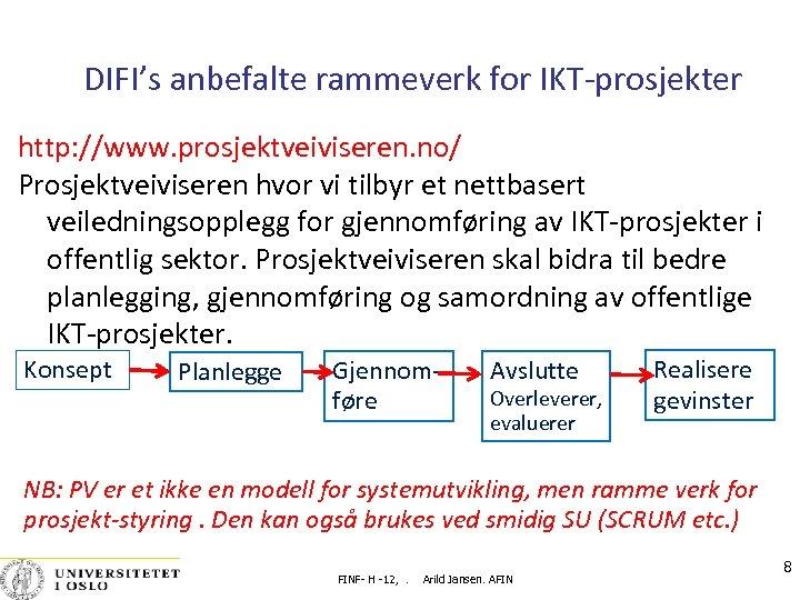 DIFI's anbefalte rammeverk for IKT‐prosjekter http: //www. prosjektveiviseren. no/ Prosjektveiviseren hvor vi tilbyr et