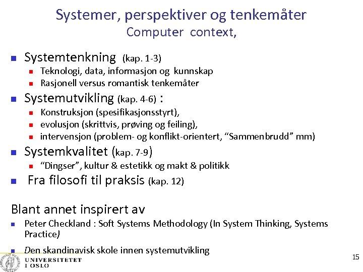 Systemer, perspektiver og tenkemåter Computer context, Systemtenkning (kap. 1‐ 3) Systemutvikling (kap. 4‐ 6)