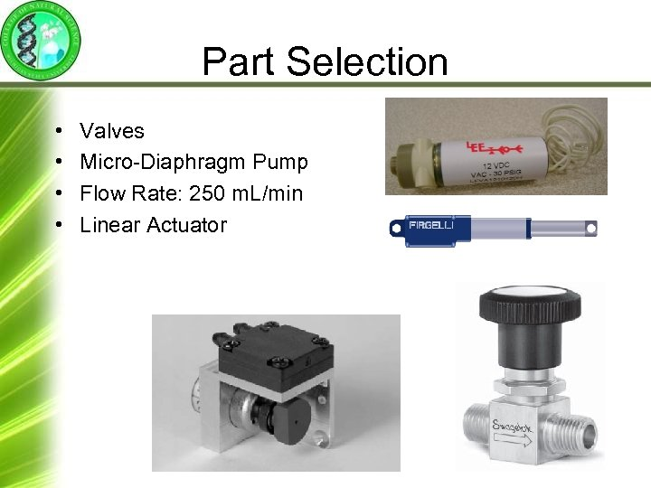 Part Selection • • Valves Micro-Diaphragm Pump Flow Rate: 250 m. L/min Linear Actuator