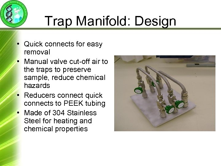Trap Manifold: Design • Quick connects for easy removal • Manual valve cut-off air