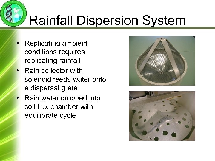 Rainfall Dispersion System • Replicating ambient conditions requires replicating rainfall • Rain collector with