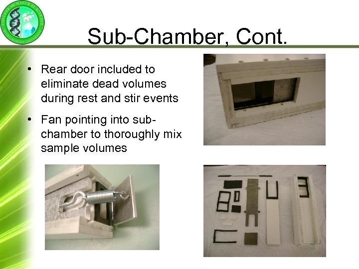 Sub-Chamber, Cont. • Rear door included to eliminate dead volumes during rest and stir
