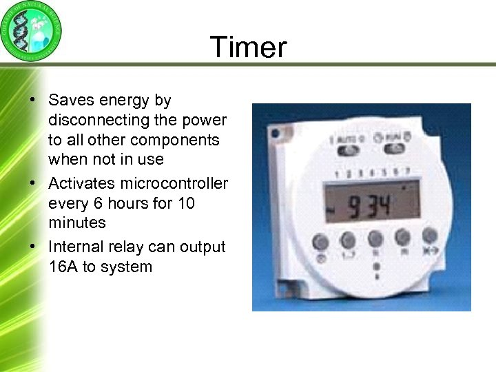 Timer • Saves energy by disconnecting the power to all other components when not