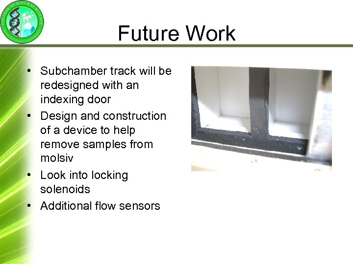 Future Work • Subchamber track will be redesigned with an indexing door • Design