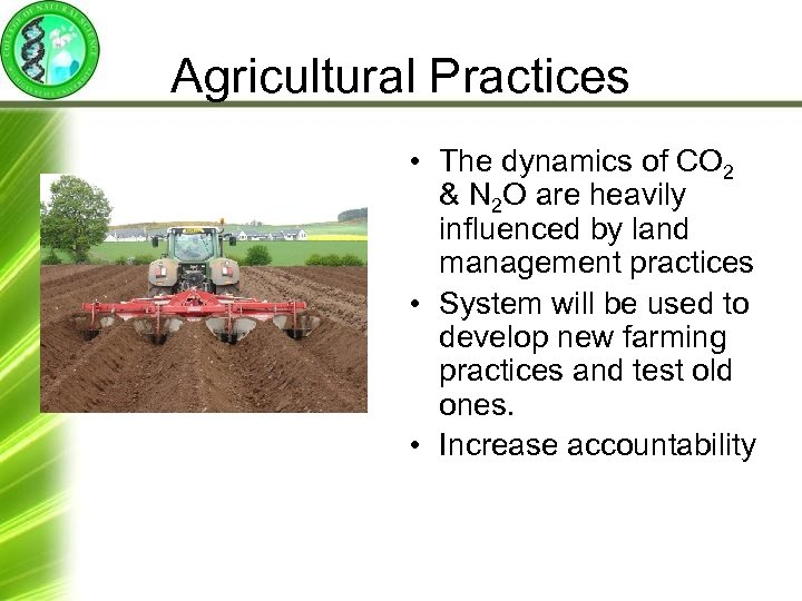 Agricultural Practices • The dynamics of CO 2 & N 2 O are heavily