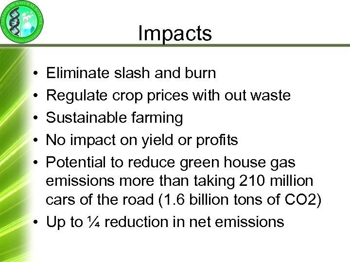 Impacts • • • Eliminate slash and burn Regulate crop prices with out waste