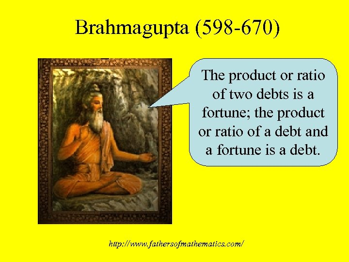 Brahmagupta (598 -670) The product or ratio of two debts is a fortune; the