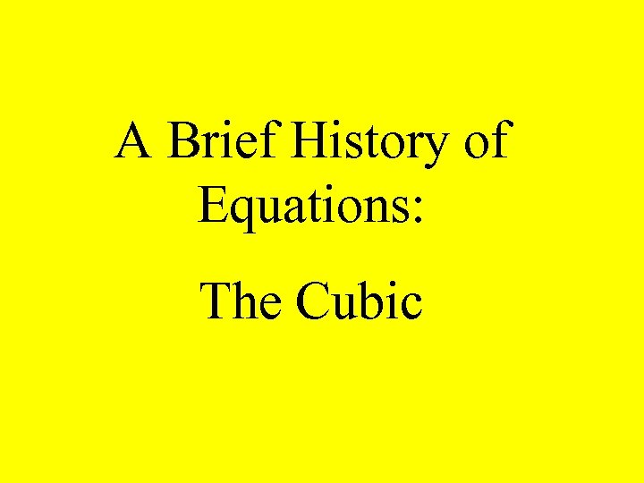 A Brief History of Equations: The Cubic