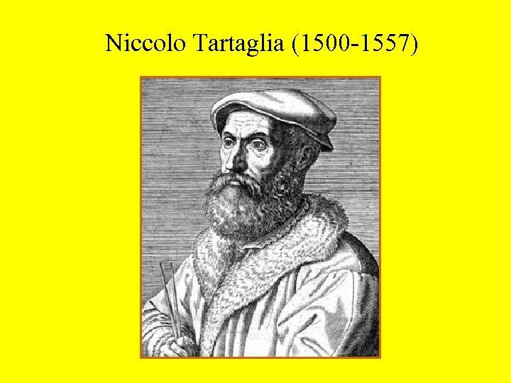 Niccolo Tartaglia (1500 -1557)