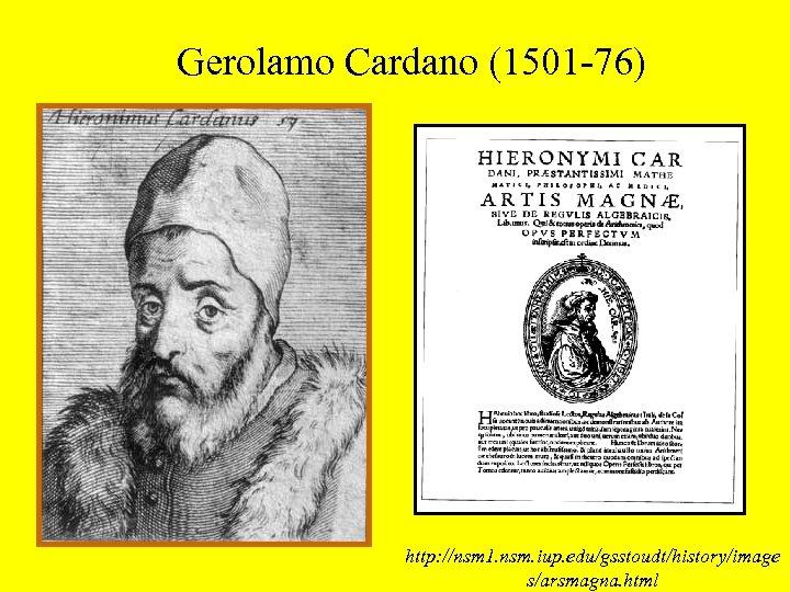 Gerolamo Cardano (1501 -76) http: //nsm 1. nsm. iup. edu/gsstoudt/history/image s/arsmagna. html