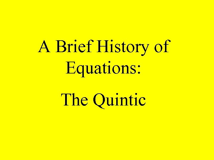 A Brief History of Equations: The Quintic