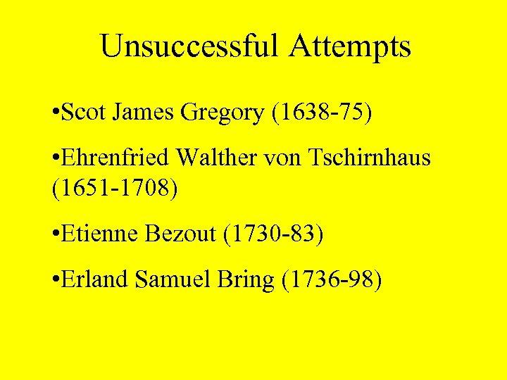 Unsuccessful Attempts • Scot James Gregory (1638 -75) • Ehrenfried Walther von Tschirnhaus (1651