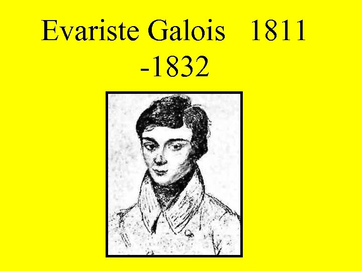 Evariste Galois 1811 -1832