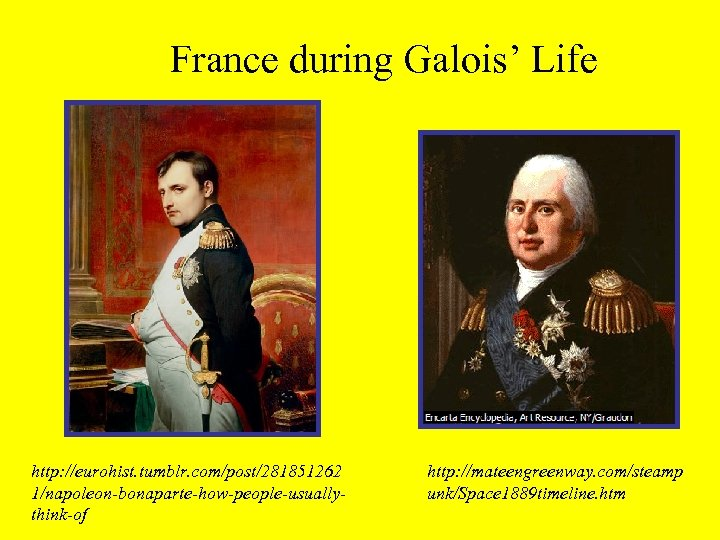 France during Galois' Life http: //eurohist. tumblr. com/post/281851262 1/napoleon-bonaparte-how-people-usuallythink-of http: //mateengreenway. com/steamp unk/Space 1889