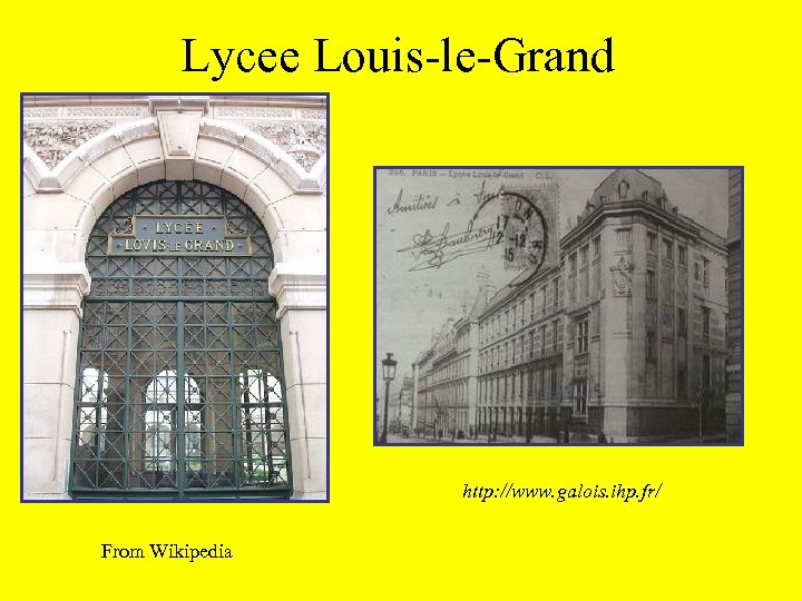 Lycee Louis-le-Grand http: //www. galois. ihp. fr/ From Wikipedia