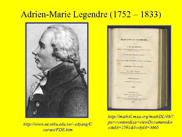 Adrien-Marie Legendre (1752 – 1833) http: //www. ee. nthu. edu. tw/~sdyang/C ourses/PDE. htm http: