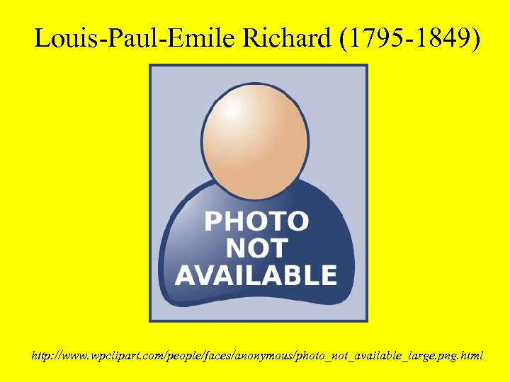 Louis-Paul-Emile Richard (1795 -1849) http: //www. wpclipart. com/people/faces/anonymous/photo_not_available_large. png. html