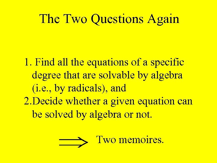 The Two Questions Again 1. Find all the equations of a specific degree that