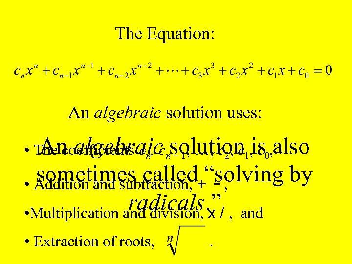 The Equation: An algebraic solution uses: An algebraic – 1, …, c 2, c