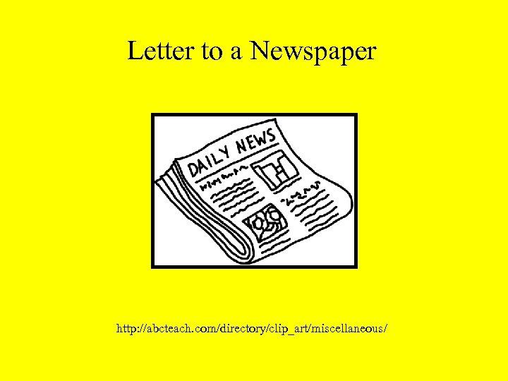Letter to a Newspaper http: //abcteach. com/directory/clip_art/miscellaneous/