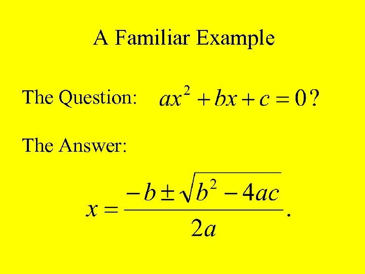 A Familiar Example The Question: The Answer: