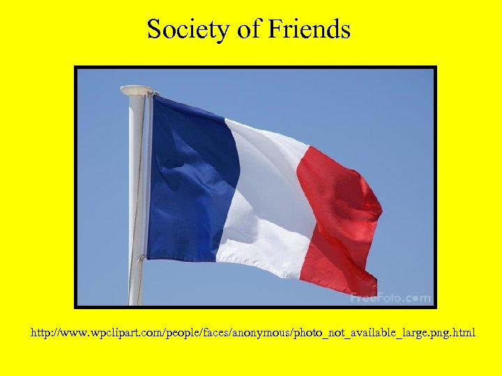 Society of Friends http: //www. wpclipart. com/people/faces/anonymous/photo_not_available_large. png. html