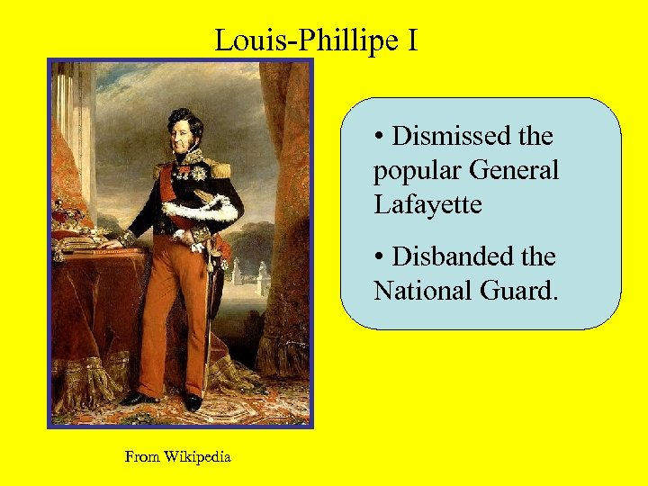 Louis-Phillipe I • Dismissed the popular General Lafayette • Disbanded the National Guard. From