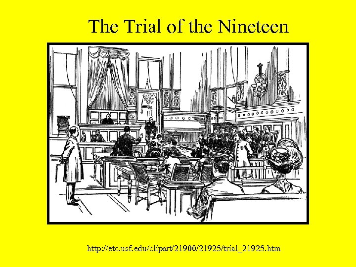 The Trial of the Nineteen http: //etc. usf. edu/clipart/21900/21925/trial_21925. htm